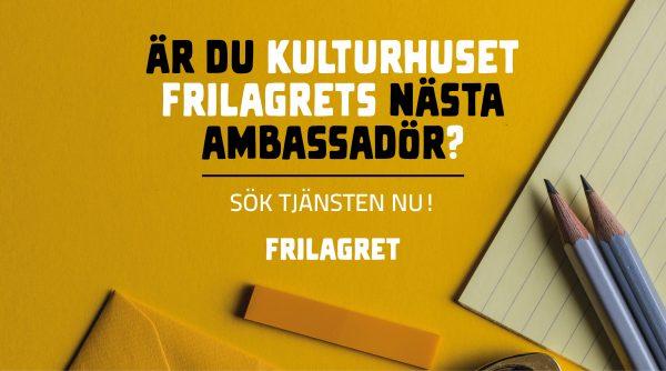 Är du kulturhuset Frilagrets nästa ambassadör? Sök tjänsten nu!