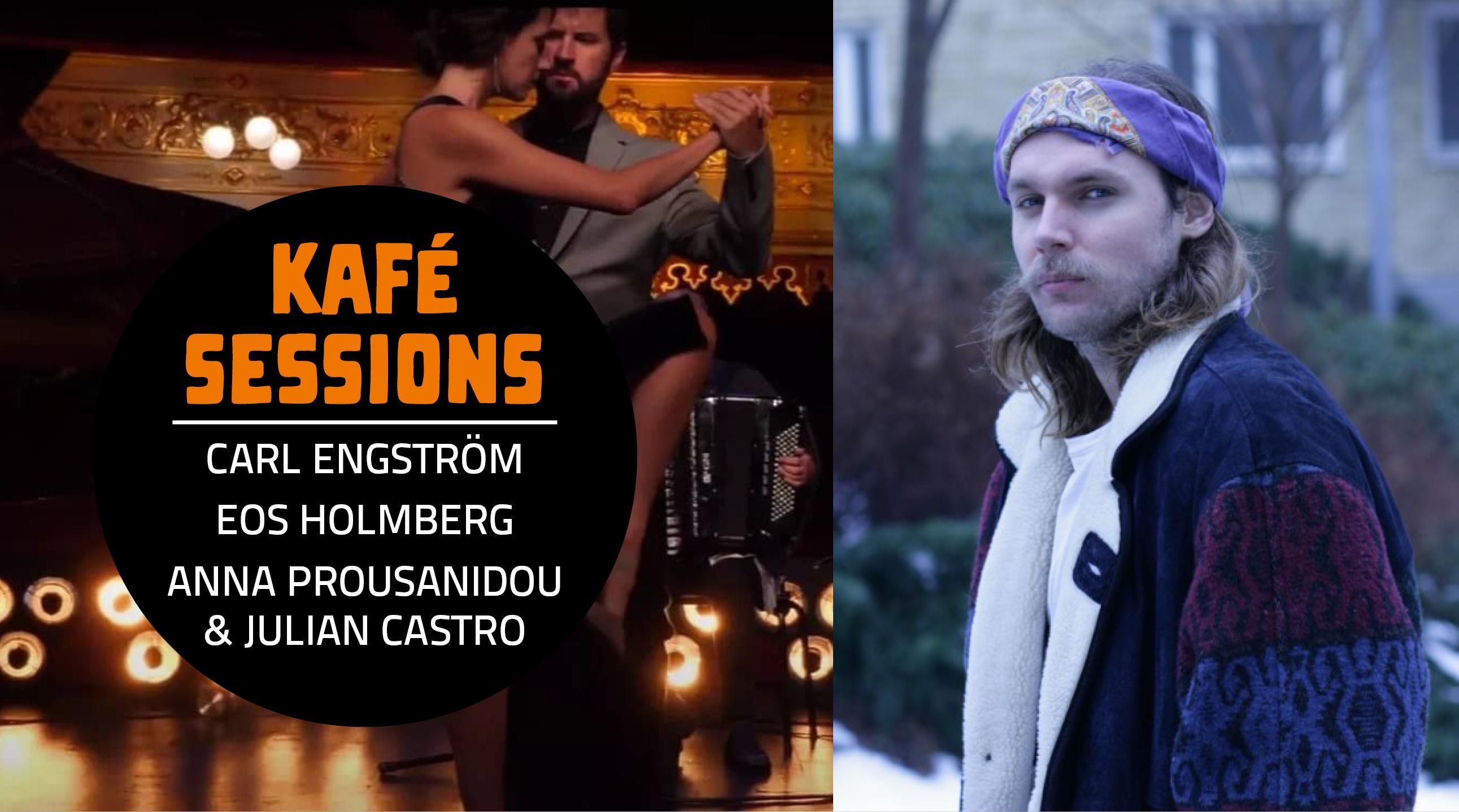 Kafé Sessions: Carl Engström, Eos Holmberg, Anna Prousanidou & Julian Castro